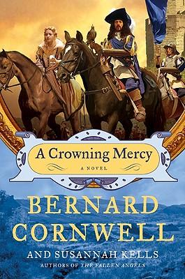 A Crowning Mercy By Cornwell, Bernard/ Kells, Susannah