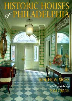 Historic Houses of Philadelphia By Moss, Roger W./ Crane, Tom (PHT)/ Crane, Tom