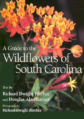 A Guide to the Wildflowers of South Carolina By Porcher, Richard D./ Rayner, Douglas A.